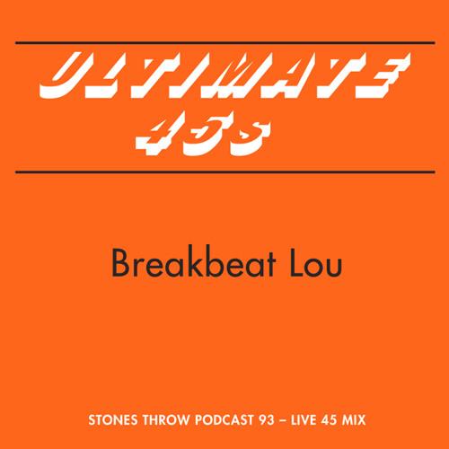 Stones Throw Podcast 93: BreakBeat Lou - Ultimate 45s