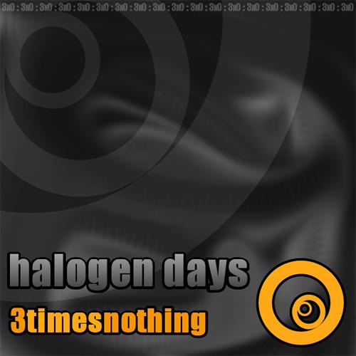 001 / 3timesnothing - Halogen Days