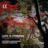 Love is strange - Green Sleeves by Le Poème Harmonique & Vincent Dumestre