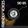 SID 85 - Friendly Voices (Original Mix)