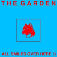 The Garden - All Smiles Over Here