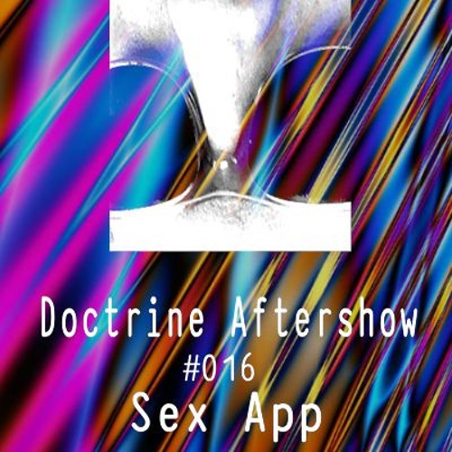 Doctrine Aftershow #016 - Sex App