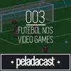 Peladacast 003 - Futebol nos Video Games