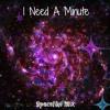 I Need A Minute: Spacelike Mix