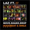 Laz Ft. FloRida Pitbull Casey - Move Shake Drop (Hugobeat & Smile Remix) *FREE DOWNLOAD