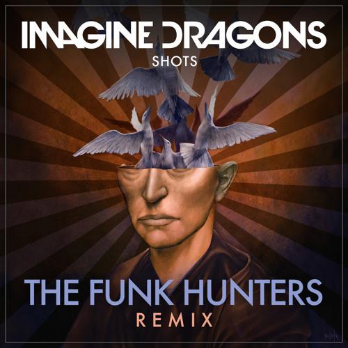 Imagine Dragons - Shots (The Funk Hunters Remix)