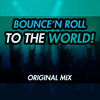 Bounce'N Roll To The World (Original Mix)