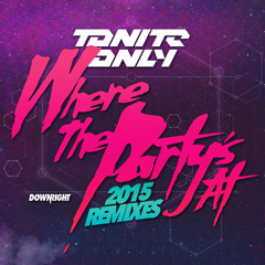 Tonite Only - Where The Party's At (Uberjak'd Remix) [OUT NOW]