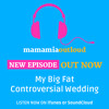Mamamia Out Loud #30: My Big Fat Controversial Wedding