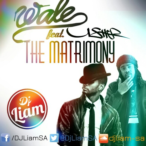 The Matrimony - Wale Ft. Usher [Liam Remix]