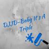 DJJD - Baby It`s A Triple