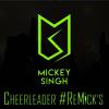 Mickey Singh - Cheerleader ReMick's