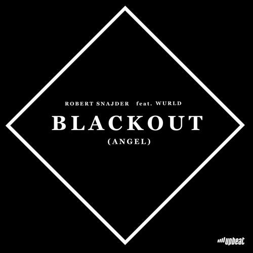 Robert Snajder - Blackout (Angel) Feat. Wurld (Original Mix)