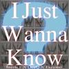I Just Wanna Know - FT. DeeQ X TAZIONO