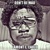 Lamont E. Carlo- Don't Be Mad