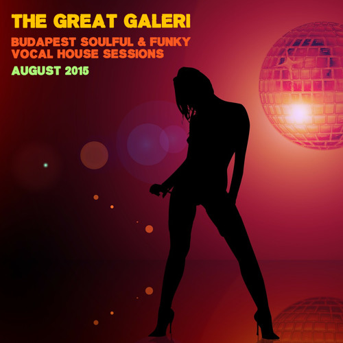 The great galeri budapest soulful funky vocal house for Soulful vocal house