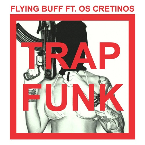 Flying Buff Ft. Os Cretinos - Trap Funk