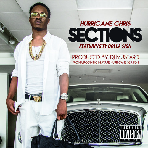 Hurricane Chris - Sections (Feat. Ty Dolla $ign) [Prod. By Dj Mustard]