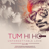 TUM HI HO UNFORGETTABLE LOVE MASHUP-DJ AK
