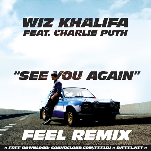 Wiz Khalifa feat. Charlie Puth - See You Again (Feel Remix) [CD-R] by FEEL on SoundCloud - Hear the world's sounds