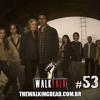 Walk Talk 53: Aquecimento Fear The Walking Dead!