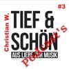Tief & Schön - Podcast 3 - By Christian W
