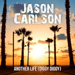 Jason Carlson - Another Life (Diggy Diggy) OUT NOW
