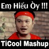 Em Hiểu Òy !!! - TiCool Mashup [Click BUY to get FREE DL]