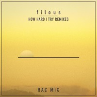 Filous - How Hard I Try Ft. James Hersey (RAC Remix)