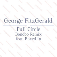 George Fitzgerald Full Circle Ft. Boxed In (Bonobo Remix) Artwork