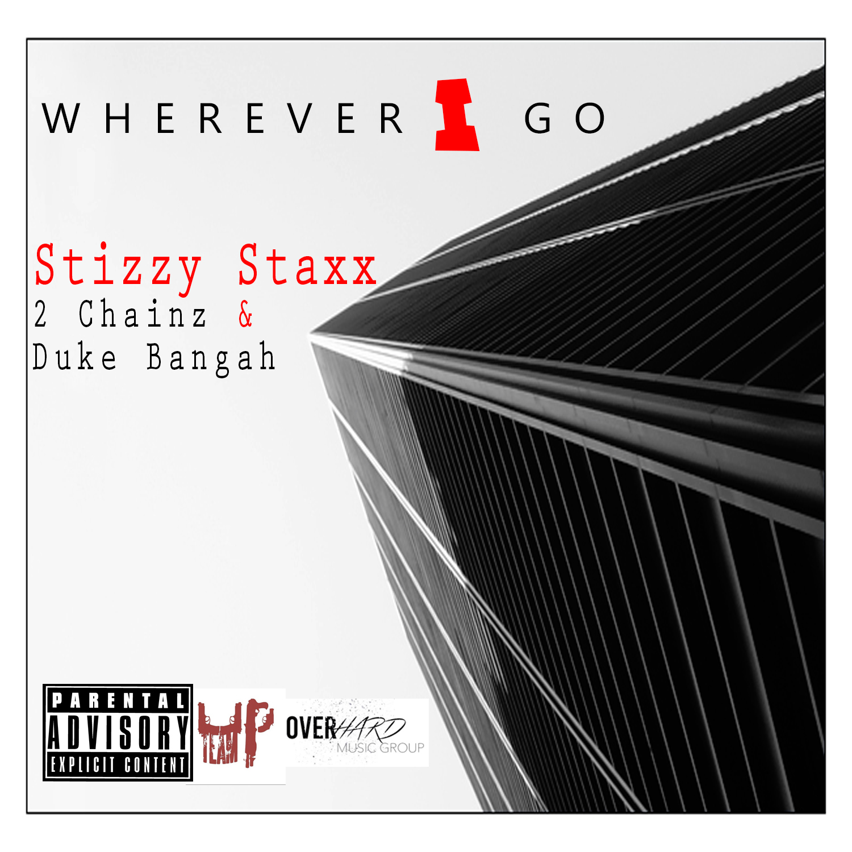 Stizzy Staxx ft. 2 Chainz & Duke Bangah - Wherever I Go [Thizzler.com Exclusive]