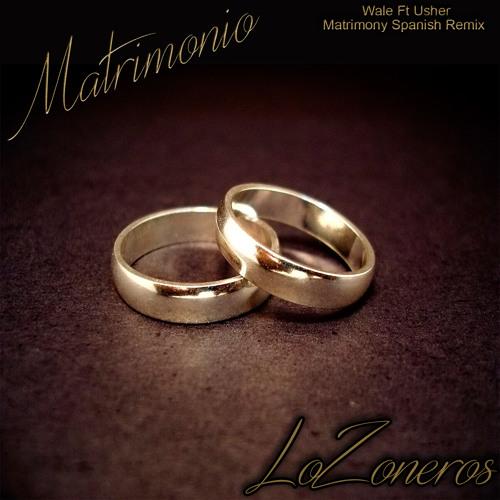 Wale Ft Usher Matrimony Spanish Remix By Lozoneros Matrimonio