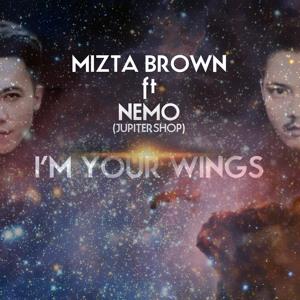 Mizta Brown Ft Nemo (JUPITERSHOP) - I'm Your Wings