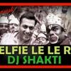 SELFIE LE LE RE [DEMO DJ SHAKTI MIX BHAVESH ]