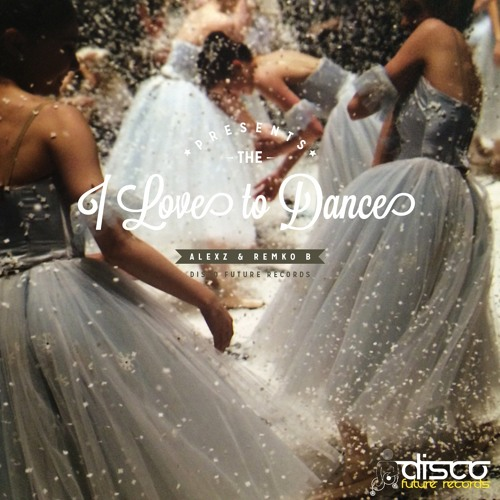 AlexZ & Remko B - I Love To Dance (Preview) Out Now On Traxsource