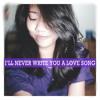 I'll Never Write You A Love Song (An original HAHAHA lol ok)