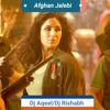 Afghan Jalebi -  Dj Aqeel & DJ Rishabh