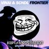 VINAI & SCNDL - Frontier [Ecepta Hardstyle Edit]