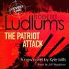 ROBERT LUDLUM'S THE PATRIOT ATTACK read by Jeff Woodman