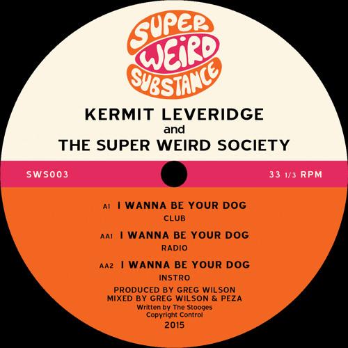SWS003 Kermit Leveridge & The Super Weird Society 'I Wanna Be Your Dog'