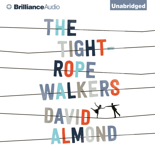 THE TIGHTROPE WALKERS By David Almond, Read By Richard Halverson
