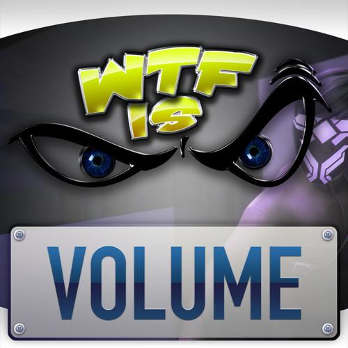 ► WTF Is... - Volume ?