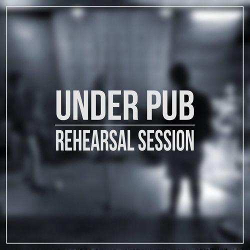 Under Pub - Rehearsal Session