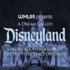 A Dream Called Disneyland: A Musical Celebration