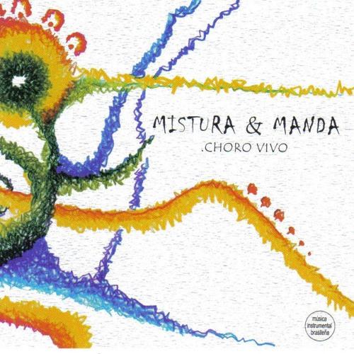 Mistura & Manda - Choro vivo (Disco Completo)