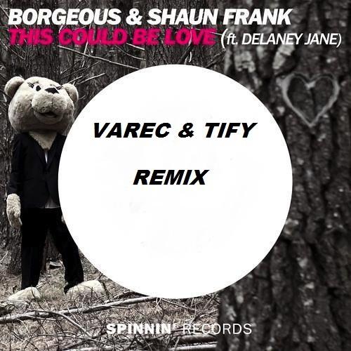 Thumbnail Borgeous Amp Shaun Frank This Could Be Love Varec Amp Tify Remix Buy Free Download