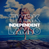 TWRK & LAMBO - INDEPENDENT