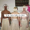 Download Sia - Big Girl Cry ( Cover Version ) Mp3