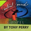 SOULFUL GOSPEL HOUSE MUSIC BY TONY PERRY