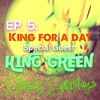 EP. 5: King For A Day (Special Guest. King Green)